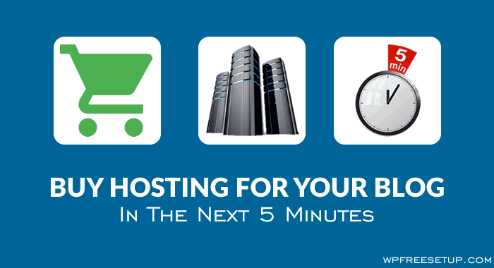 How To Buy Hosting For Your Blog in The Next 5 Minutes?