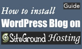 How To Install WordPress Blog on SiteGround – Complete Guide