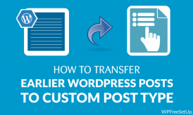 How to Transfer Earlier WordPress Posts To Custom Post Type